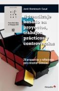 Aprendizaje basado en proyectos, trabajos prácticos y controversias. 28 propuestas y reflexiones para enseñar ciencias