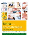 La biblia de la aromaterapia. Guía definitiva para el uso de los aceites esenciales