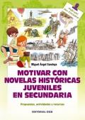 Motivar con novelas históricas juveniles en secundaria. Propuestas, actividades y recursos