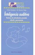Inteligencia Auditiva. Técnicas de estimulación prenatal, infantil y permanente.