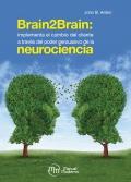 Brain 2 Brain: implementa el cambio del cliente a través del poder persuasivo de la neurociencia