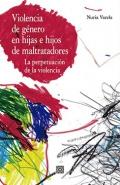 Violencia de género en hijas e hijos de maltratadores. La perpetuación de la violencia