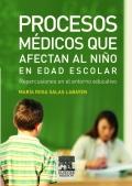 Procesos médicos que afectan al niño en edad escolar. Repercusión en el entorno educativo.