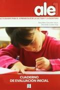 Ale 1. Actividades para el aprendizaje de la lectura y la escritura. Cuaderno de evaluación inicial.