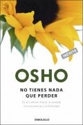 Osho: No tienes nada que perder. En el camino hacia la verdad, la conciencia y la felicidad