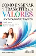 Cómo enseñar y transmitir valores. Guía para padres y maestros
