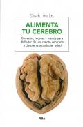 Alimenta tu cerebro. Consejos, recetas y menús para disfrutar de una mente centrada y despierta a cualquier edad