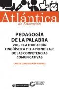 Pedagogía de la palabra. Volumen I; La educación lingüística y el aprendizaje de las competencias comunicativas