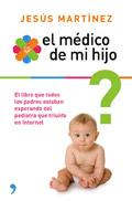 El médico de mi hijo. El libro que todos los padres esperaban del pediatra que triunfa en Internet