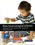 Neuropsicología infantil. Evaluación e intervención en los trastornos neuroevolutivos