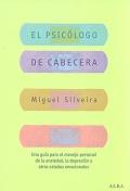 El psicólogo de cabecera. Una guía para el manejo personal de la ansiedad, la depresión y otros estados emocionales.