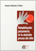 Rehabilitación psicomotriz en la atención precoz del niño.