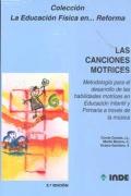 Las canciones motrices. Metodología para el desarrollo de las habilidades motrices en Educación Infantil y Primaria a través de la música.