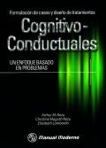Formulación de casos y diseño de tratamientos cognitivo - conductuales. Un enfoque basado en problemas.