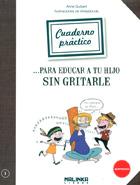 Cuaderno práctico para educar a tu hijo sin gritarle.