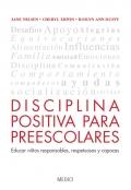 Disciplina positiva para preescolares. Educar niños responsables, respetuosos y capaces.