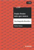 Paulo Freire más que nunca. Una biografía filosófica