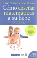 Cómo enseñar matemáticas a su bebé. Desarrolle y estimule el máximo potencial de su recién nacido. La revolución pacífica.