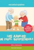 Los abuelos: un papel imprescindible. Guía psicopedagógica con casos prácticos.