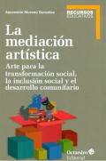 La mediación artística. Arte para la transformación social, la inclusión social y el trabajo comunitario