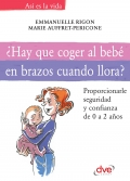 ¿Hay que coger al bebé en brazos cuando llora?. Proporcionandole seguridad y confianza de 0 a 2 años.