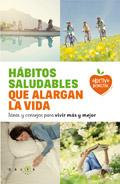 Hábitos saludables que alargan la vida. Ideas y consejos para vivir más y mejor