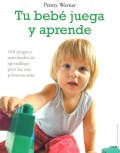 Tu bebé juega y aprende. 160 juegos y actividades de aprendizaje para los tres primeros años