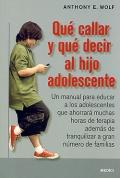 Qué callar y qué decir al hijo adolescente. Un manual para educar a los adolescentes que ahorrará muchas horas de terapia además de tranquilizar a gran número de familias.