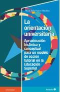 La orientación universitaria Proximación histórica y conceptual para un modelo de acción tutorial en la educación superior