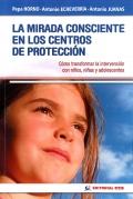 La mirada consciente en los centros de protección. Cómo transformar la intervención con niños, niñas y adolescentes