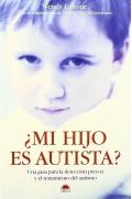 ¿Mi hijo es autista? Una guía para la detección precoz y el tratamiento del autismo.
