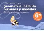 Colección aprender y repasar. Geometría, cálculo, números y medidas. Ejercicios prácticos con soluciones. 6º de Primaria.
