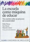 La escuela como máquina de educar. Tres escritos sobre un proyecto de la modernidad.