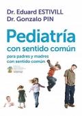 Pediatría con sentido común. Para padres y madres con sentido común.
