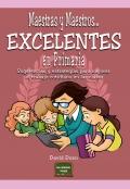 Maestras y maestros... excelentes en primaria. Sugerencias y estrategias para mejorar el trabajo cotidiano en las clases
