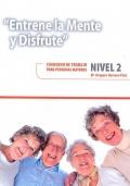 Entrene la mente y disfrute. Cuaderno de trabajo para personas mayores. Nivel 2