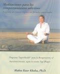Meditaciones para los comportamientos adicitivos. Programa de Ciencia Yóguica con fórmulas nutricionales.