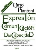 Expresión, comunicación y discapacidad. Modelos pedagógicos y didácticos para la integración escolar y social.