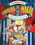 Asombrosos trucos de magia 2. Con un montón de trucos para impresionar a tus amigos