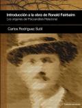 Introducción a la obra de Ronald Fairbairn. Los orígenes del Psicoanálisis Relacional. 2ª edición