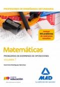Matemáticas. Cuerpo de Profesores de Enseñanza Secundaria. Problemas de exámenes de oposiciones. Volumen 1