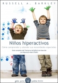 Niños hiperactivos. Cómo comprender y atender sus necesidades especiales.Guía completa del TDAH.