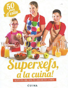 Superxefs, a la cuina. Receptes per a nens i nenes per cuinar amb tota la família. 50 plats d'estiu