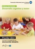 Desarrollo cognitivo y motor. Pruebas libres. Técnico Superior en Educación Infantil. Formación profesional para el empleo.