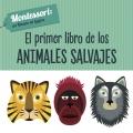 El primer libro de los animales salvajes. Montessori: un mundo de logros.