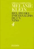 Relato del psicoanálisis de un niño. Obras completas 4 Melanie Klein