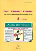 Leer, razonar, exponer 2: ejercicios de comprensión lectora y expresión escrita, 11-12 años.