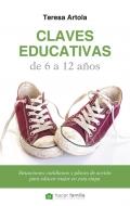 Claves educativas de 6 a 12 años. Situaciones cotidianas y planes de acción para educar mejor en esta etapa