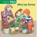 Tus primeros libros de Teo. Mira las flores.
