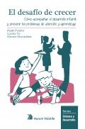 El desafío de crecer. Cómo acompañar el desarrollo infantil y prevenir los problemas de atención y aprendizaje